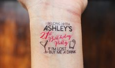 Friend's B-day Ideas ~ 15 Custom Temporary Tattoos perfect for a or or whenever Birthday night out! Wear them on your wrists and go get em, girls! Youll get 14 21st Party, 30th Birthday Parties, Birthday Party Favors, Birthday Bash, Girl Birthday, Birthday Stuff, Birthday Cakes, 21st Bday Ideas, 21st Birthday Ideas For Girls Turning 21