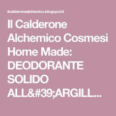 Il Calderone Alchemico Cosmesi Home Made: DEODORANTE SOLIDO ALL'ARGILLA VERDE