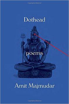 Dothead:Poems. Amit Majmudar. c. 2016. --Call # 814 M23