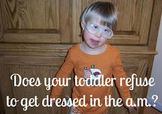 """""""Does your toddler refuse to get dressed in the morning?"""" How do you handle it? Chase him (or her)? Let her (or him) leave the house in PJs? Or create a morning routine? Read the blog post for the correct answer! Then please comment!"""