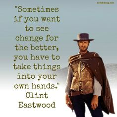 Inspirational Quotes | Clint Eastwood #inspiration #quotes #change