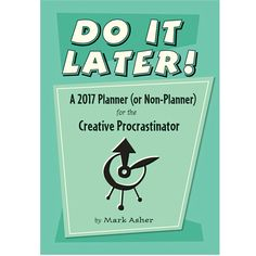 Do It Later! Procrastination 2017 Planner