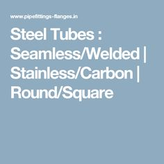 Steel Tubes : Seamless/Welded   Stainless/Carbon   Round/Square