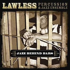 Lawless Percussion & Jazz Ensemble: Jazz Behind Bars