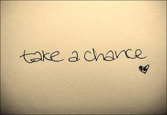 Wall Wisdom: Take a chance.