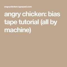 angry chicken: bias tape tutorial (all by machine)