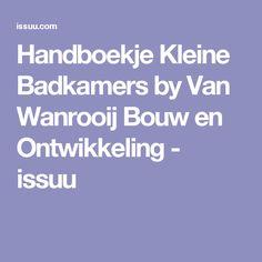 Handboekje Kleine Badkamers by Van Wanrooij Bouw en Ontwikkeling - issuu
