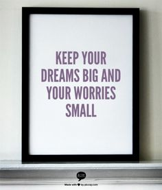 keep your dreams big and your worries small.. .. ..
