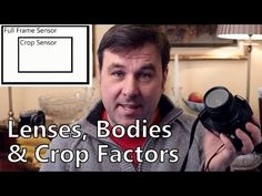 Lenses, Bodies & Crop Factors: How You've Been Misled About The Glass Yo...
