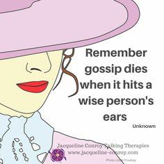 Gossip dies when it hits a wise person's ears................