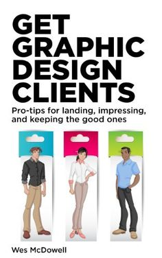 Get Graphic Design Clients: Pro-tips for Landing, Impressing & Keeping the Good Ones by Wes McDowell, http://www.amazon.com/dp/B00D9RNHNS/ref=cm_sw_r_pi_dp_mNMDsb0T69GM7
