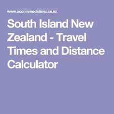 South Island New Zealand - Travel Times and Distance Calculator