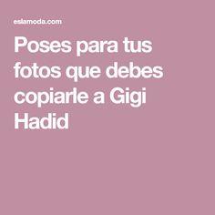 Poses para tus fotos que debes copiarle a Gigi Hadid