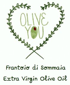 Olive you...Extra Virgin Olive OIl Frantoio di Sommaia!