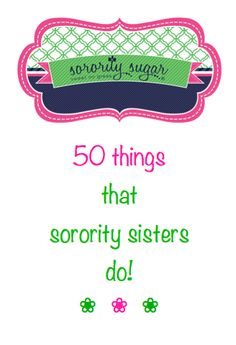 """What do you do in a sorority?"" This is a question posed by PNMs who are not familiar with greek life. Sorority sisters do A LOT! Here are 50 activites that greek girls do every year. <3 BLOG LINK:  http://sororitysugar.tumblr.com/post/96491853804/what-do-you-do-in-sororities#notes"