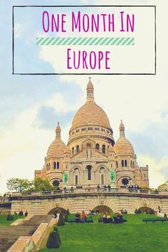 How to spend one month in Europe. One month Europe Itinerary