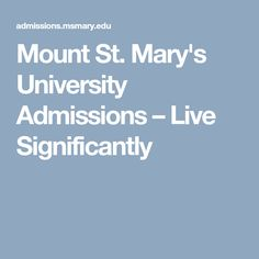 Mount St. Mary's University Admissions – Live Significantly