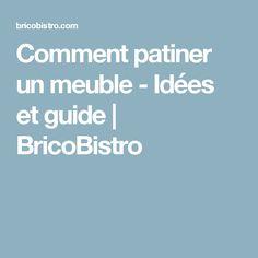 Comment patiner un meuble - Idées et guide  | BricoBistro