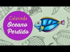 Lost Ocean - Oceano Perdido - Colorindo Peixes (6) - YouTube