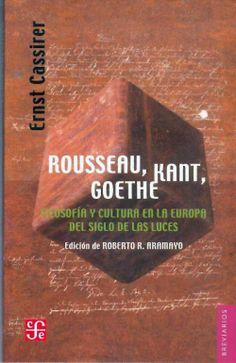 """""""Rousseau, Kant, Goethe. Filosofía y cultura en la Europa del Siglo de las Luces"""" Cassirer, Ernst. FCE, 2007. http://www.fondodeculturaeconomica.com/Librerias/Detalle.aspx?ctit=014561R"""