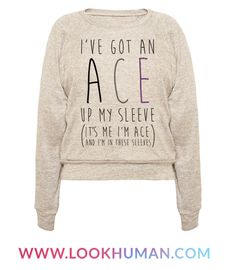 """If you are a proud asexual individual with a silly sense of humor then this shirt is for you. This Asexual pride shirt features the phrase """"I've Got an Ace Up My Sleeve. It's Me, I'm Ace and I'm In These Sleeves."""