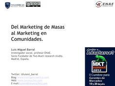 Del Marketing de Masas al Marketing en Comunidades. Conferencia de Luis Miguel Barral en MKT Summit 2012. Guatemala City.