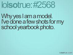Why yes I am a model. I've done a few shots for my school yearbook photo.