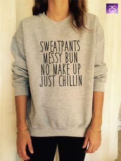 sweatpants messy bun no make up just chilin sweatshirt jumper cool fashion gift girls sizing women sweater funny cute teens dope teenagers