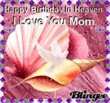 mom birtgdayin heaven | happy birthday in heaven mom Pictures [p. 1 of 2] | Blingee.com