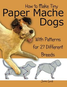 How to Make Tiny Paper Mache Dogs: With Patterns for 27 Different Breeds: Jonni Good: 9780974106557: Amazon.com: Books