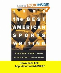 The Best American Sports Writing 1999 Richard Ford, Glenn Stout , ISBN-10: 0395930561  ,  , ASIN: B005SNO7A8 , tutorials , pdf , ebook , torrent , downloads , rapidshare , filesonic , hotfile , megaupload , fileserve