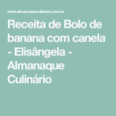 Receita de Bolo de banana com canela - Elisângela - Almanaque Culinário