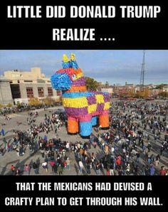 HA HAHA HAHAHAHA. Trojan horse? Mexican pinata
