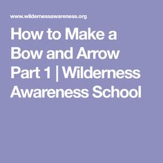 How to Make a Bow and Arrow Part 1 | Wilderness Awareness School