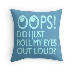 002fff24 Oops Did I Just Roll My Eyes Out Loud Throw Pillow Message Board, Out Loud