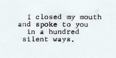 """I closed my mouth and spoke to you in a hundred silent ways."" - Unknown #quotes"