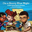 """On a Starry Blue Night- Join the kids from the Deep Blue Kids Bible as they work together to set up a Nativity set. Listen as Asia, Kat, and Edgar introduce your child to each person in the Nativity and tell the story of Jesus' birth from the Gospel of Luke. Includes a maze, a dot-to-dot picture, a """"what's different?"""" puzzle, and an Advent calendar with stickers."""