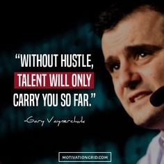 Without hustle talent will only carry you so far, hustle quotes by Gary Vaynerchuk