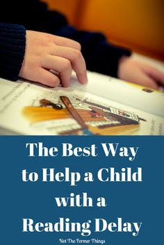 The Best Way To Help A Child With A Reading Delay - Not The Former Things