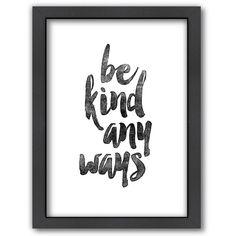 """Americanflat """"Be Kind Anyways"""" Framed Wall Art, Multi/None ($115) ❤ liked on Polyvore featuring home, home decor, wall art, framed wall art, inspirational framed wall art, vertical wall art and home wall decor"""