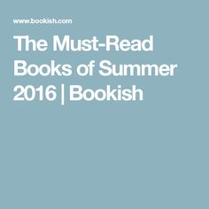 The Must-Read Books of Summer 2016 | Bookish