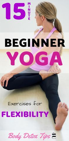 15 Minute Beginner Yoga Exercises For Flexibility
