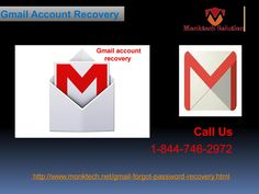 Is Gmail Account Recovery 1-844-746-2972 really tough? Nope, Gmail Account Recovery  isn't really tough because you need to follow some easy steps which are provided by our experts, all you need to do is to implement those steps carefully. So, move your fingers on your Smartphone keypad and make a call at 1-844-746-2972 to reach to our experts who are always ready to help you. http://www.monktech.net/gmail-forgot-password-recovery.html