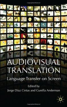 Audiovisual Translation: Language Transfer on Screen by Gunilla Anderman