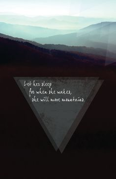 """""""let her sleep for when she wakes, she will move mountains"""""""