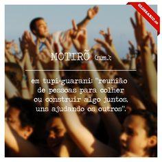 """MOTIRÕ (s.m.); em tupi-guarani: """"reunião de pessoas para colher ou construir algo juntos, uns ajudando os outros""""."""
