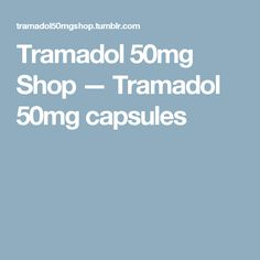 Tramadol 50mg Shop — Tramadol 50mg capsules