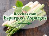 21 Receitas a não perder com Espargos / Aspargos