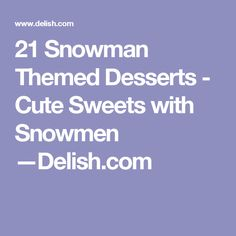 21 Snowman Themed Desserts - Cute Sweets with Snowmen —Delish.com