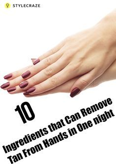 Who Said You Cannot Remove Tan From Your Hands? These 10 Ingredients Can Do That In One Night!